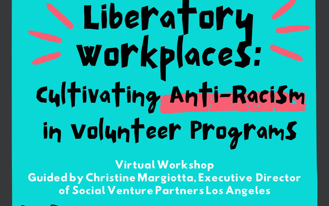 Liberatory Workplaces: Cultivating Anti-Racism in Volunteer Programs